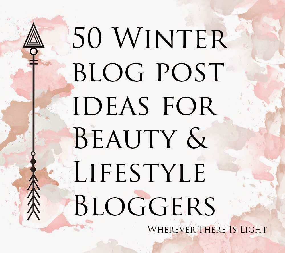 50 Winter Blog Post Ideas For Beauty Lifestyle Bloggers Wherever There Is Light