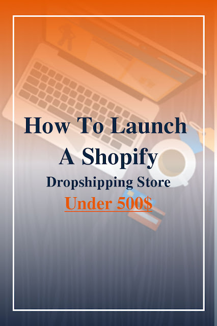 How To Launch A Shopify Dropshipping Store Under 500$
