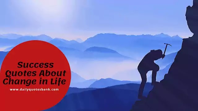What is Success Quotes About Change in Life and Moving On
