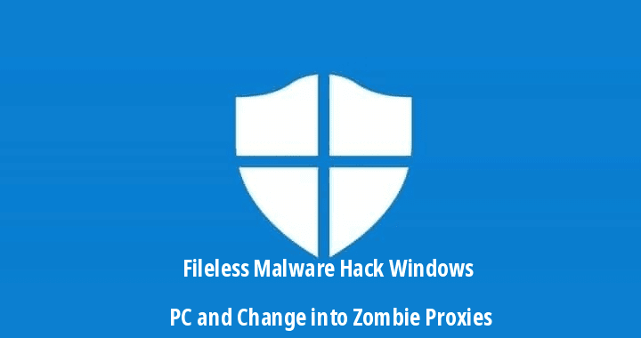 "Beware!! New ""Nodersok"" Fileless Malware Hack Windows PC and Change into Zombie Proxies"