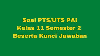 Soal PTS/UTS PAI Kelas 11 Semester 2 SMA/SMK Beserta Jawaban