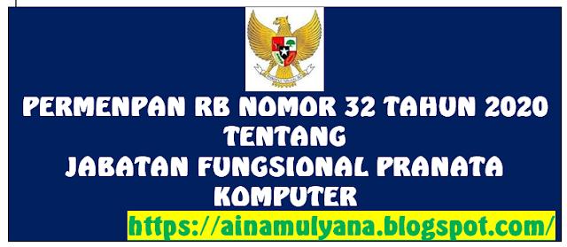 Peraturan Menpan RB atau Permenpan RB Nomor  PERMENPAN RB NOMOR 32 TAHUN 2020 TENTANG JABATAN FUNGSIONAL PRANATA KOMPUTER