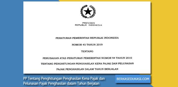 PP Nomor 45 Tahun 2019 Tentang Perubahan Atas PP Nomor 94 Tahun 2010 Tentang Penghitungan Penghasilan Kena Pajak dan Pelunasan Pajak Penghasilan dalam Tahun Berjalan
