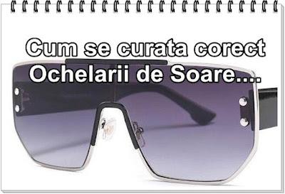 sfaturi cum curat corect ochelarii de soare ca sa nu stric lentilele