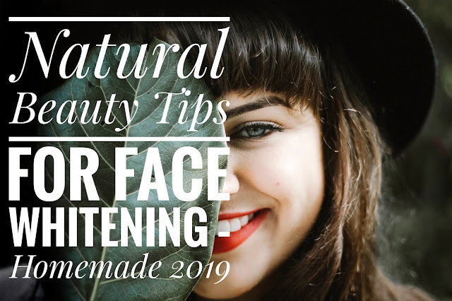 Natural Beauty Tips For Face Whitening – Homemade 2019