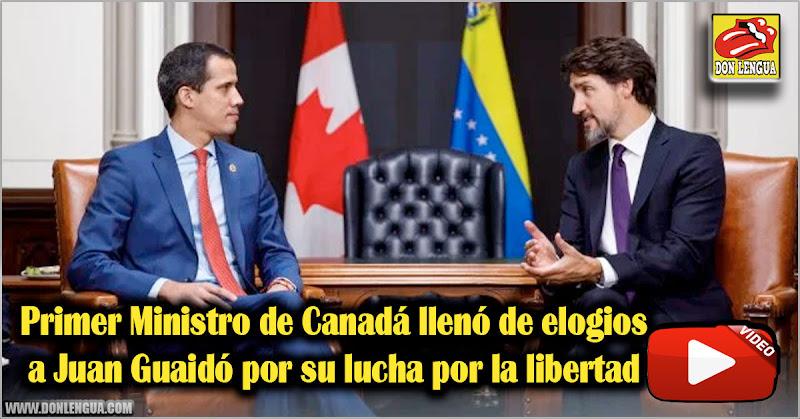 Primer Ministro de Canadá llenó de elogios a Juan Guaidó por su lucha por la libertad