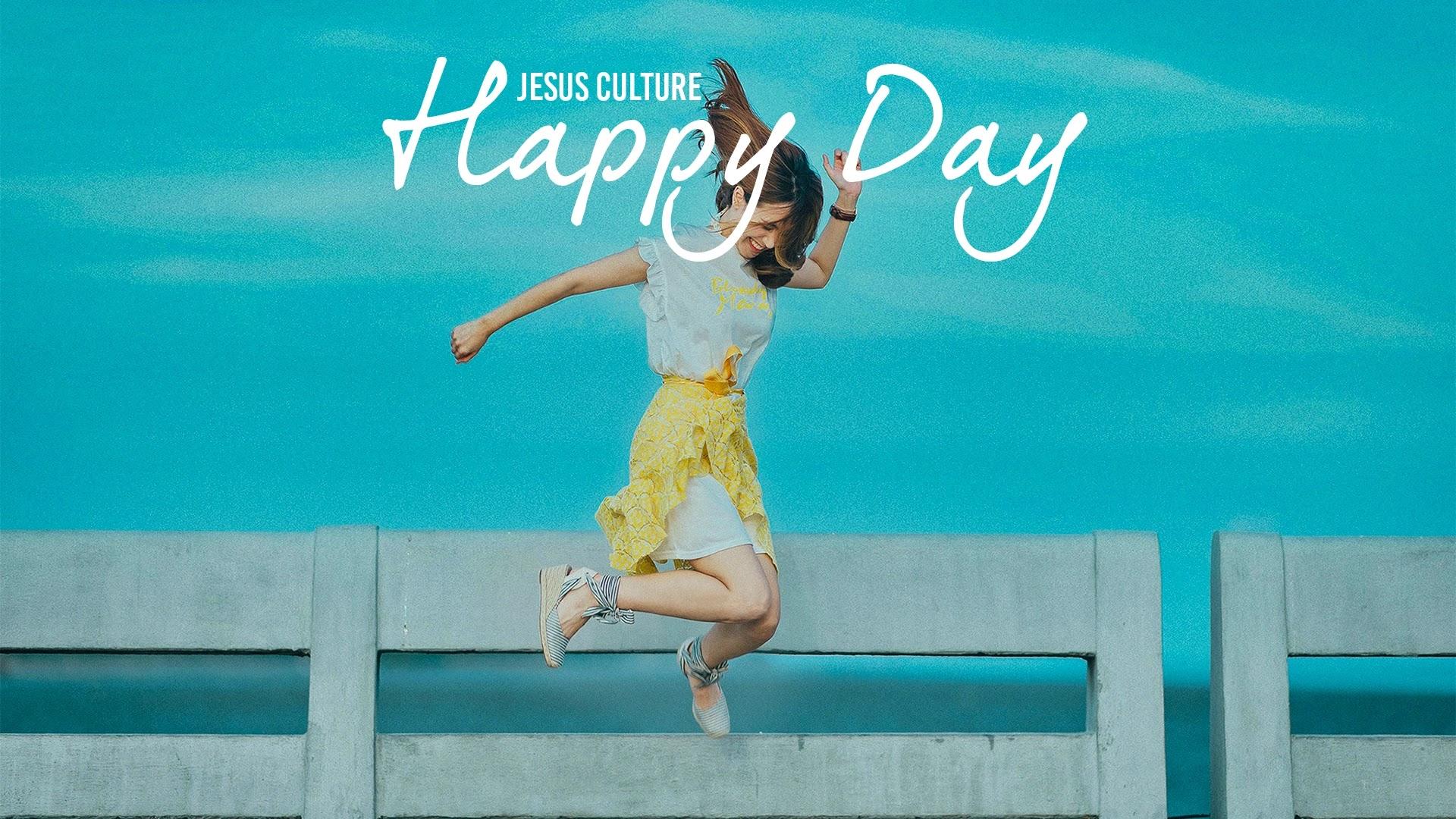 Happy Day - Jesus Culture