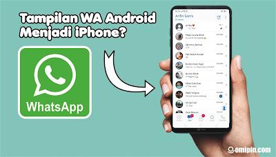 Cara Mengubah Tampilan WA Android Menjadi iPhone iOS 14  Versi Terbaru 2021