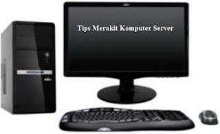 Tips Merakit Komputer untuk Server