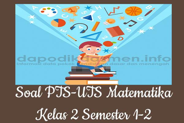 Soal UTS/PTS Matematika Kurikulum 2013 Semester 1 Kelas 2, Soal dan Kunci Jawaban UTS/PTS Matematika Kelas 2 Kurtilas, Contoh Soal PTS (UTS) Matematika SD/MI Kelas 2 K13, Soal UTS/PTS Matematika SD/MI Lengkap dengan Kunci Jawaban
