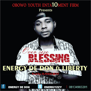 MUSIC: Energy De Don (@Energyzzy ft Liberty – Over Size Blessing (prod.by Slandobeat)
