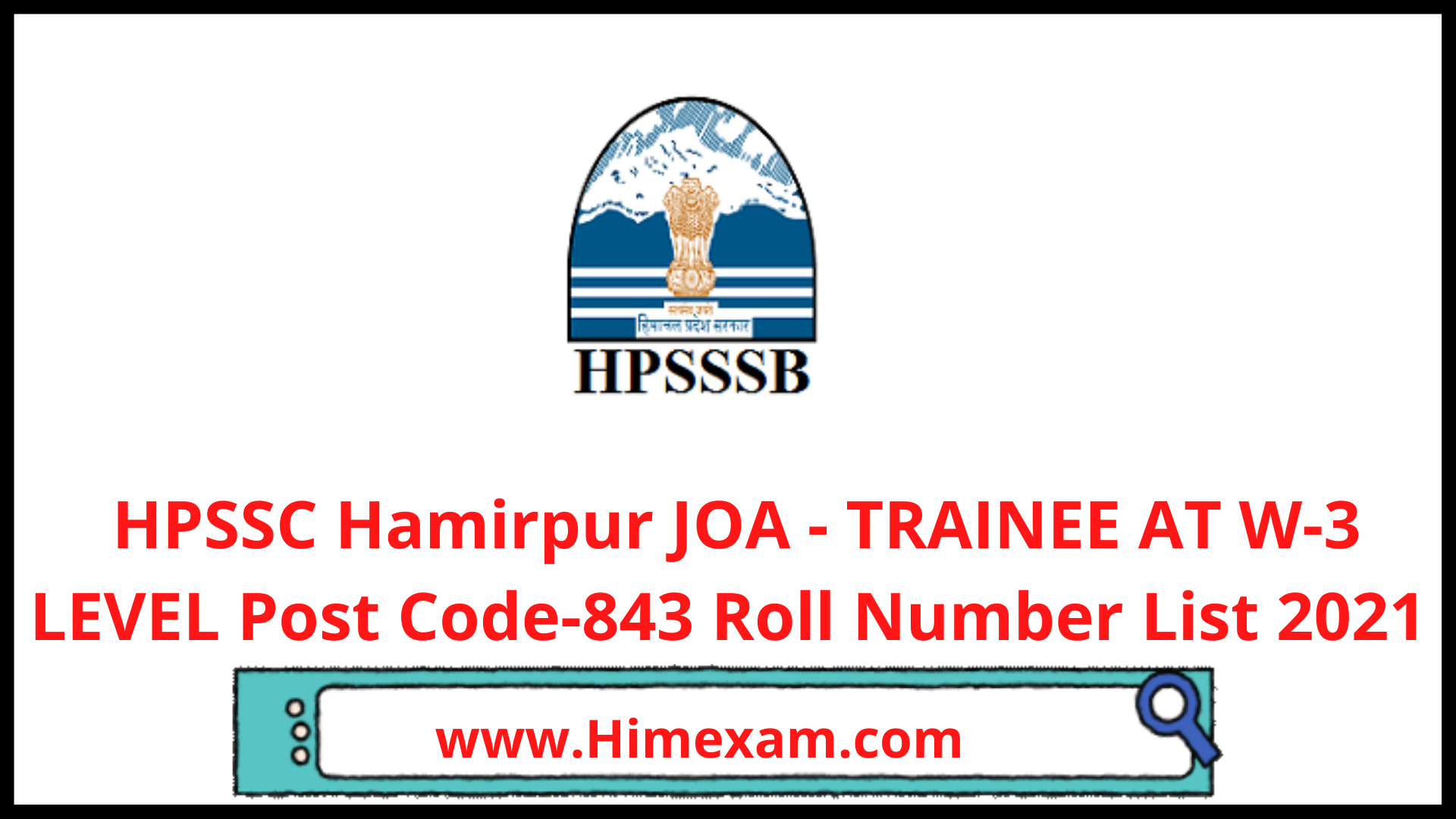HPSSC Hamirpur JOA - TRAINEE AT W-3 LEVEL Post Code-843 Roll Number List 2021