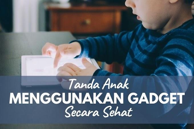 Tanda Anak Menggunakan Gadget Secara Sehat