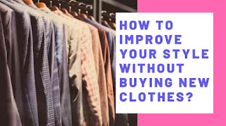 How to improve your style without buying new clothes?