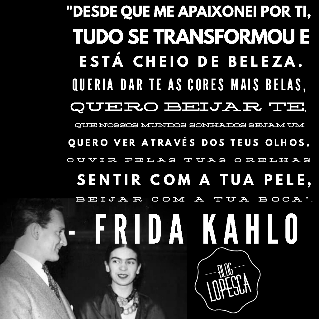 Lopesca Frase Frida Kahlo Apaixonada
