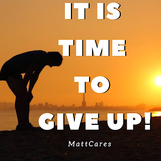 IT IS TIME TO GIVE UP!!!