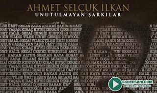 Ahmet Selçuk İlkan Unutulmayan Şarkılar Full Albüm
