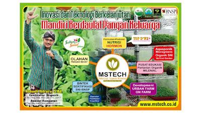 MSTECH ORGANIK (Mataram Seed Technology): Badan usaha yang mengembangkan teknologi Organik Milenial sebagai cara bertani yang keren dan seksi bagi semua lapisan masyarakat sehingga membangkitkan kebanggaan, kepedulian dan proaktif dalam menciptakan kemandirian pangan yang berkelanjutan yang berdaulat. MSTECH ORGANIK iNOVASI DAN TEKNOLOGI BERKELANJUTAN
