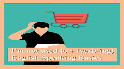 I'm not used to + (verb-ing) - English Speaking Basics.jpg