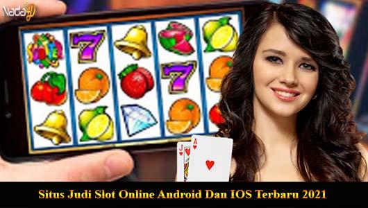 Situs Judi Slot Online Android Dan IOS Terbaru 2021