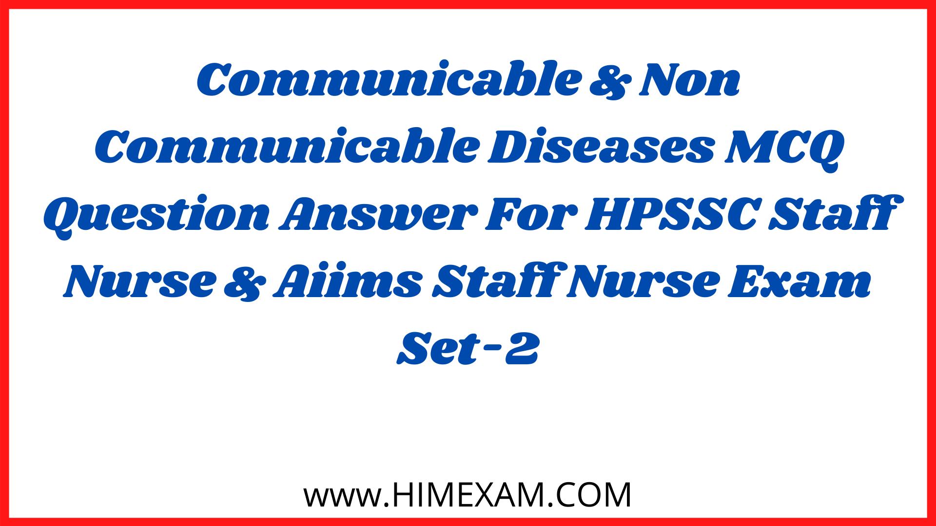 Communicable & Non Communicable Diseases MCQ Question Answer For HPSSC Staff Nurse & Aiims Staff Nurse Exam Set-2