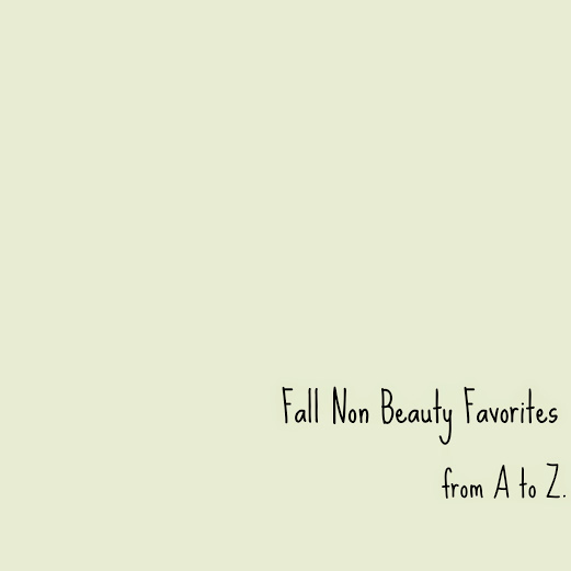 Fall Non Beauty Favorites, from A to Z.