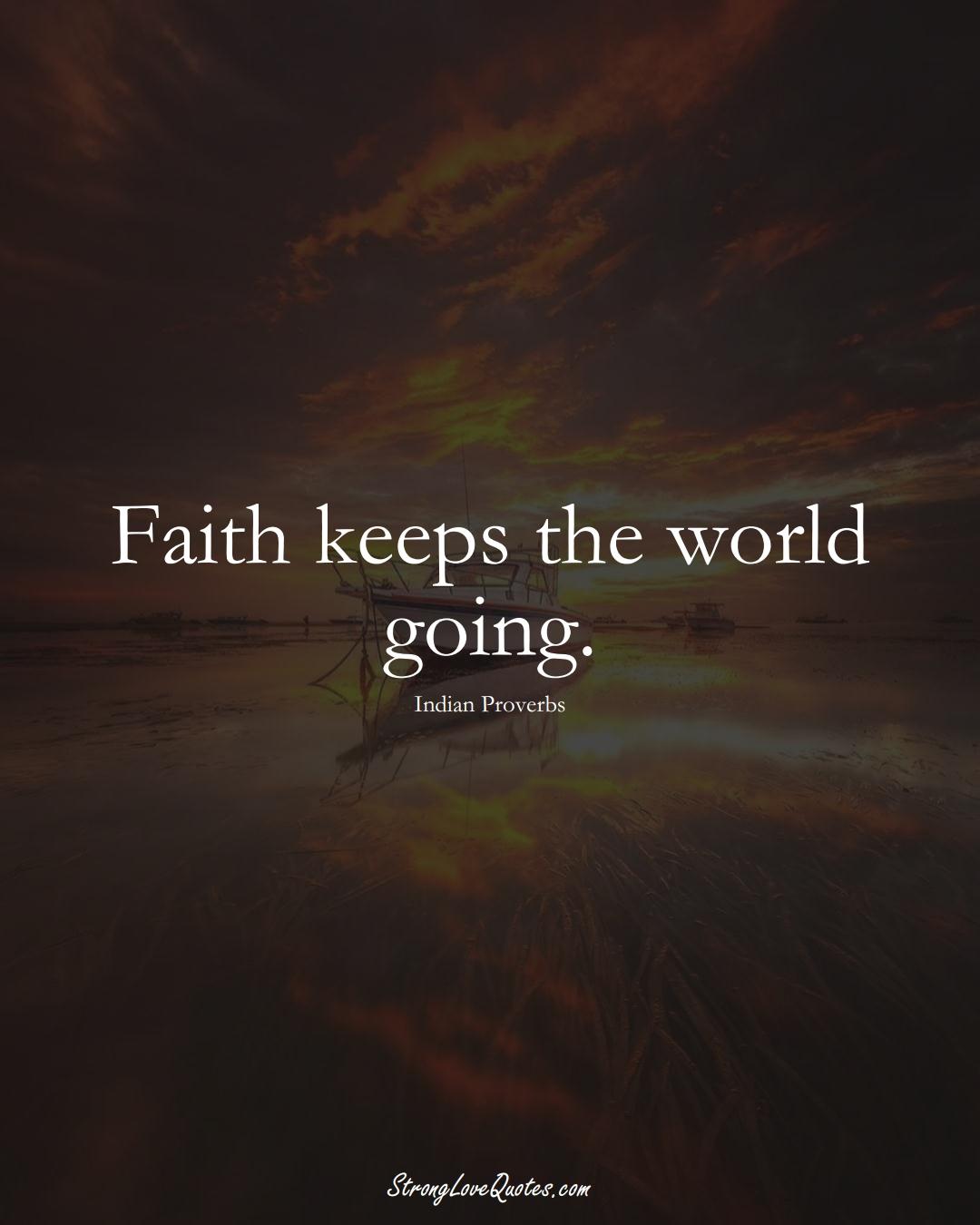 Faith keeps the world going. (Indian Sayings);  #AsianSayings