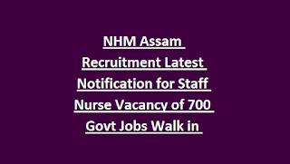 NHM Assam Recruitment Latest Notification for Staff Nurse Vacancy of 700 Govt Jobs Walk in Interview