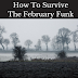 5 Ways To Survive The February Funk