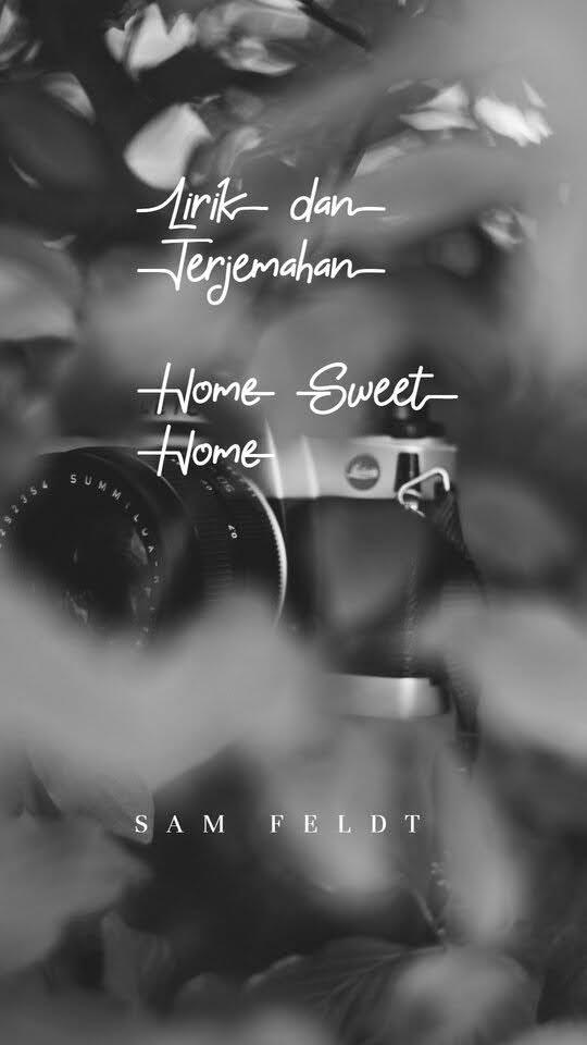 Terjemahan frasa home sweet home dari bahasa inggris ke bahasa indonesia dan contoh penggunaan home sweet home dalam kalimat dengan terjemahannya: Lirik Lagu Sam Feldt Home Sweet Home Dan Terjemahan Arti Lirik Lagu Makna Maksud Dan Terjemahan Lirik Lagu Barat