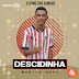 O DONO • DESCIDINHA - MUSICA NOVA