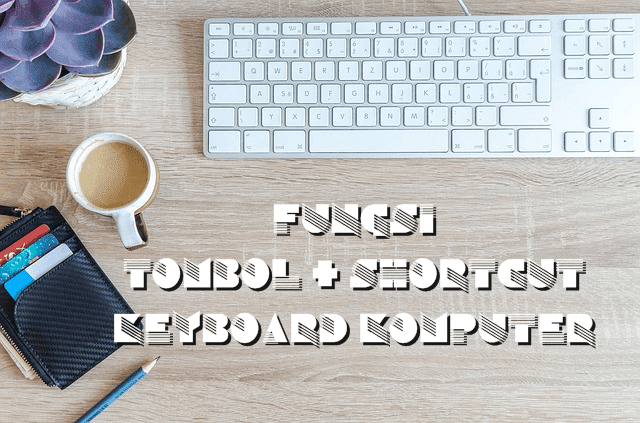 daftar paling lengkap fungsi tombol keyboard di komputer dan laptop beserta shortcutnya