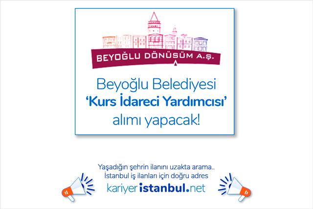 Beyoğlu Belediyesi iştiraki Beyoğlu Dönüşüm AŞ kurs idareci yardımcısı alımı yapacak. Kimler başvuru yapabilir? Detaylar kariyeristanbul.net'te!