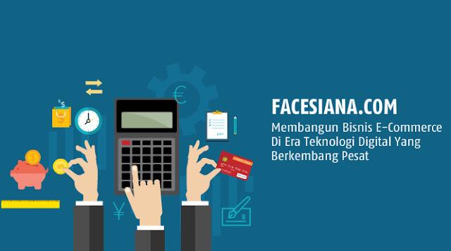 Membangun Bisnis E-Commerce Di Era Teknologi Digital Yang Berkembang Pesat