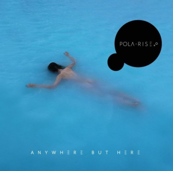 Pola Rise, Anywhere But Here