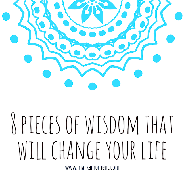 8 pieces of wisdom to change your life