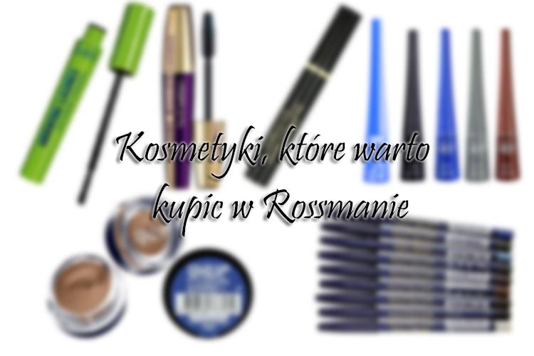 ROSSMANN | Kosmetyki, które warto kupić na promocji w Rossmannie