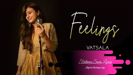 FEELINGS LYRICS - Vatsala | Lyrics4songs.xyz