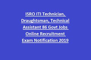ISRO ITI Technician, Draughtsman, Technical Assistant 86 Govt Jobs Online Recruitment Exam Notification 2019