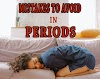 10  Outstanding Mistakes to Avoid During The Periods