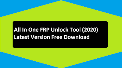 All In One FRP Unlock Tool (2020) Latest Version Free Download