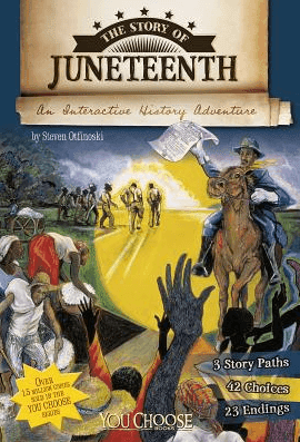 The Story of Juneteenth: An Interactive Adventure by Steven Otfinoski