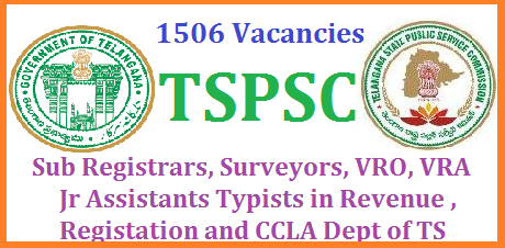 Revenue Dept 1506 Vacancies Sub Registrars Surveyors Jr Assistants VRO VRA CCLA TS Recruitment Notification from TSPSC Revenue Department - Recruitment – Filling of (1506) One Thousand Five Hundred and Six vacant posts in various categories by Direct Recruitment in Revenue Department, Telangana, Hyderabad, through the Telangana State Public Service Commission, Hyderabad – Orders   –Issued. revenue-dept-1506-vacancies-sub-registrars-surveyors-vro-vra-ccla-jrassistants-recruitment-tspsc-telangana