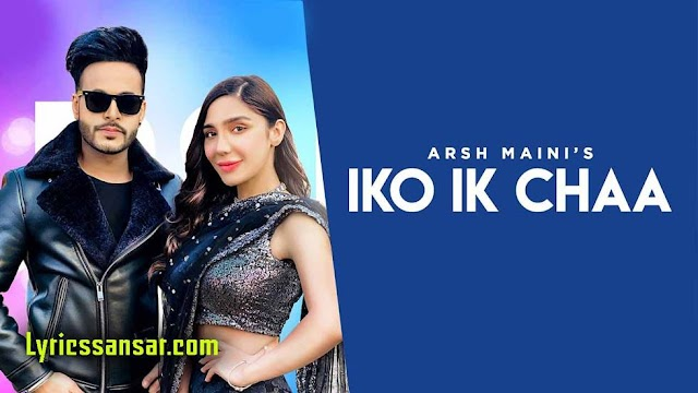 Iko Ik Chaa Lyrics : Arsh Maini & Swalina | Latest Punjabi Song 2020
