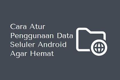 Cara Atur Penggunaan Data Seluler Android Agar Hemat