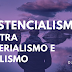 Filosofia: Existencialismo contra materialismo e idealismo