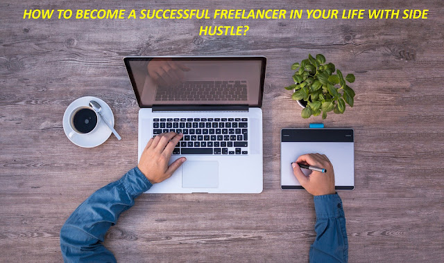 How to become a successful freelancer in your life with side hustle?