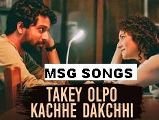 Takey Olpo Kachhe Dakchhi Bengali Song