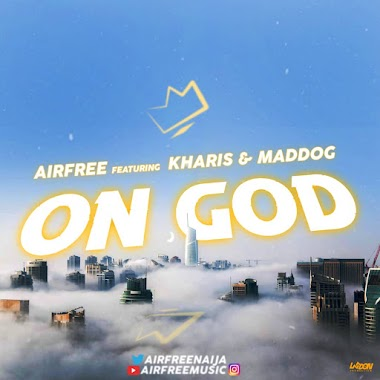 Music: Airfree - On God (Ft Maddog, Kharis (Official) )