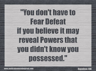 "Featured in our 34 Inspirational Quotes How To Fail Your Way To Success: ""You don't have to fear defeat if you believe it may reveal powers that you didn't know you possessed."" - Napoleon Hill"